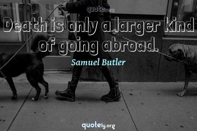 Photo Quote of Death is only a larger kind of going abroad.