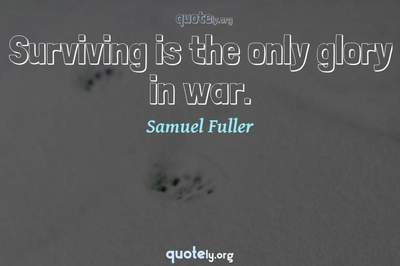 Photo Quote of Surviving is the only glory in war.