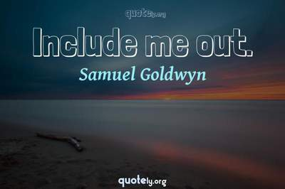 Photo Quote of Include me out.
