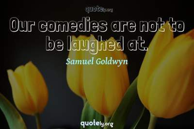 Photo Quote of Our comedies are not to be laughed at.