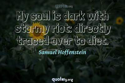 Photo Quote of My soul is dark with stormy riot: directly traced over to diet.