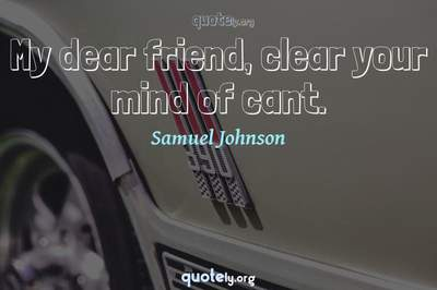 Photo Quote of My dear friend, clear your mind of cant.