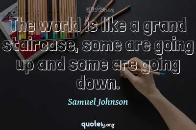 Photo Quote of The world is like a grand staircase, some are going up and some are going down.