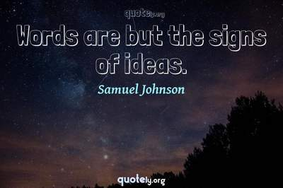 Photo Quote of Words are but the signs of ideas.
