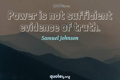 Photo Quote of Power is not sufficient evidence of truth.