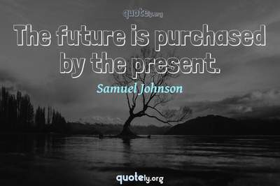 Photo Quote of The future is purchased by the present.