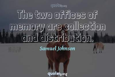 Photo Quote of The two offices of memory are collection and distribution.