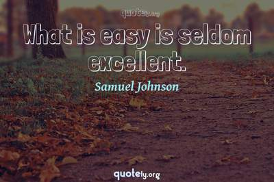 Photo Quote of What is easy is seldom excellent.