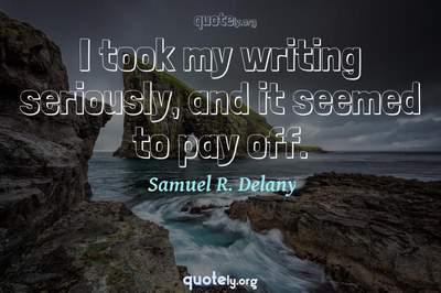 Photo Quote of I took my writing seriously, and it seemed to pay off.