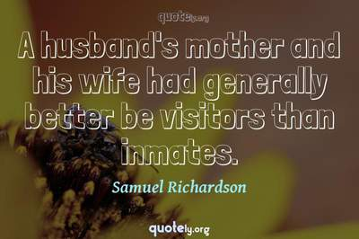 Photo Quote of A husband's mother and his wife had generally better be visitors than inmates.