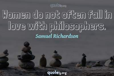Photo Quote of Women do not often fall in love with philosophers.