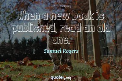 Photo Quote of When a new book is published, read an old one.