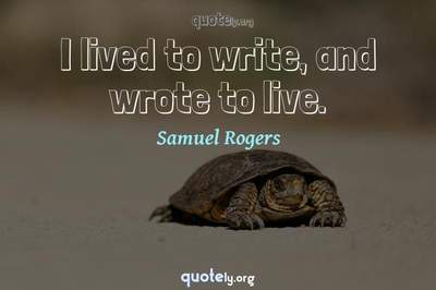Photo Quote of I lived to write, and wrote to live.
