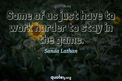 Photo Quote of Some of us just have to work harder to stay in the game.