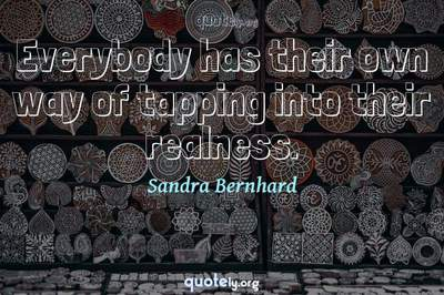 Photo Quote of Everybody has their own way of tapping into their realness.