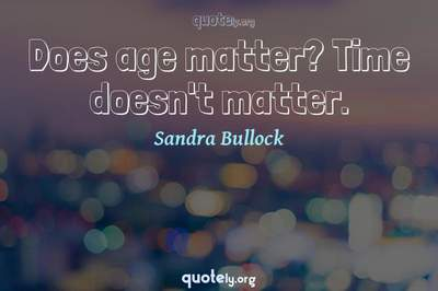 Photo Quote of Does age matter? Time doesn't matter.