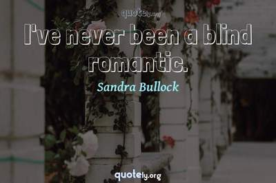 Photo Quote of I've never been a blind romantic.