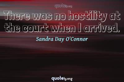 Photo Quote of There was no hostility at the court when I arrived.
