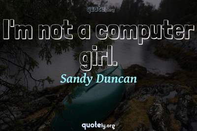 Photo Quote of I'm not a computer girl.