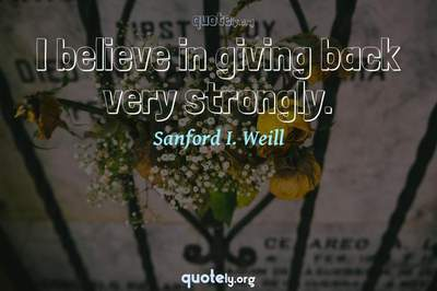 Photo Quote of I believe in giving back very strongly.