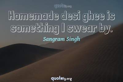 Photo Quote of Homemade desi ghee is something I swear by.