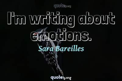 Photo Quote of I'm writing about emotions.