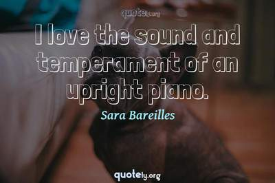 Photo Quote of I love the sound and temperament of an upright piano.