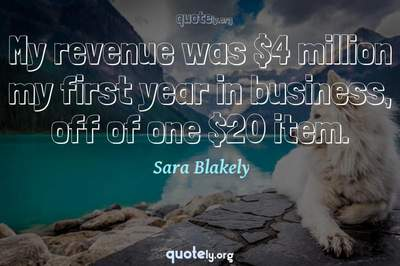 Photo Quote of My revenue was $4 million my first year in business, off of one $20 item.