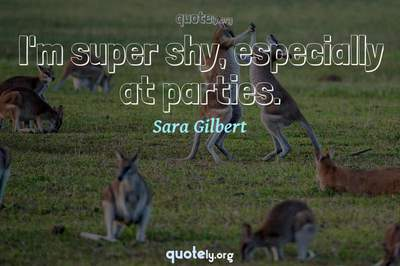 Photo Quote of I'm super shy, especially at parties.