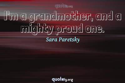 Photo Quote of I'm a grandmother, and a mighty proud one.