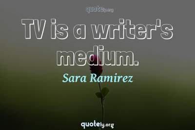 Photo Quote of TV is a writer's medium.