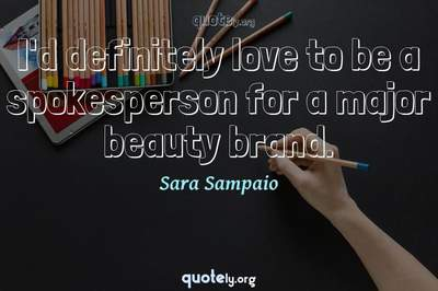 Photo Quote of I'd definitely love to be a spokesperson for a major beauty brand.
