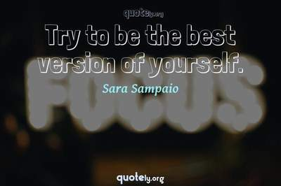 Photo Quote of Try to be the best version of yourself.