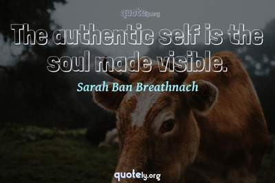 Photo Quote of The authentic self is the soul made visible.