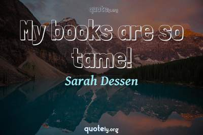 Photo Quote of My books are so tame!