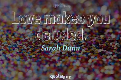 Photo Quote of Love makes you deluded.