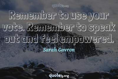 Photo Quote of Remember to use your vote. Remember to speak out and feel empowered.