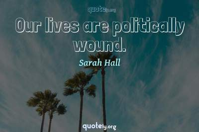 Photo Quote of Our lives are politically wound.