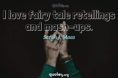 Photo Quote of I love fairy tale retellings and mash-ups.