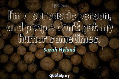 Photo Quote of I'm a sarcastic person, and people don't get my humor sometimes.