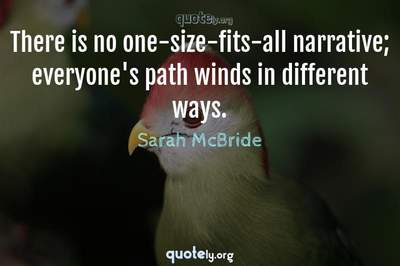 Photo Quote of There is no one-size-fits-all narrative; everyone's path winds in different ways.