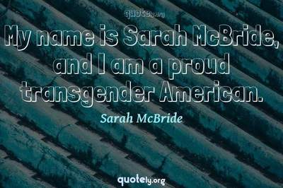 Photo Quote of My name is Sarah McBride, and I am a proud transgender American.