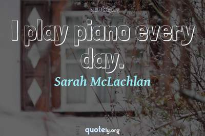 Photo Quote of I play piano every day.