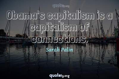 Photo Quote of Obama's capitalism is a capitalism of connections.