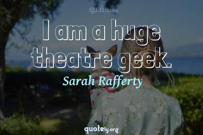 Photo Quote of I am a huge theatre geek.