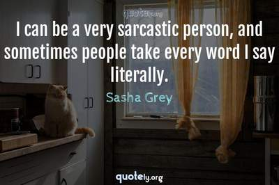Photo Quote of I can be a very sarcastic person, and sometimes people take every word I say literally.