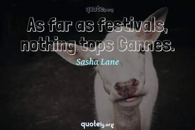 Photo Quote of As far as festivals, nothing tops Cannes.