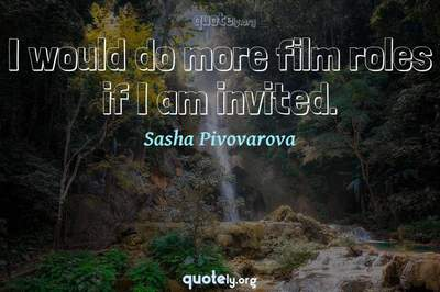 Photo Quote of I would do more film roles if I am invited.