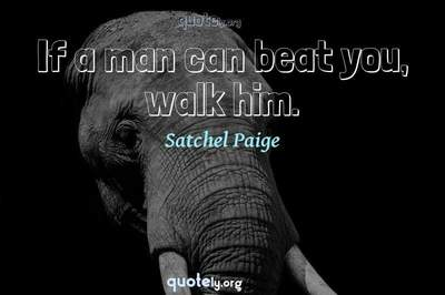 Photo Quote of If a man can beat you, walk him.