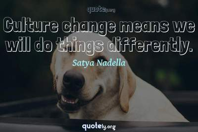 Photo Quote of Culture change means we will do things differently.